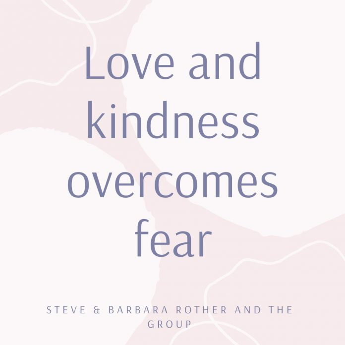 Love and kindness overcomes fear