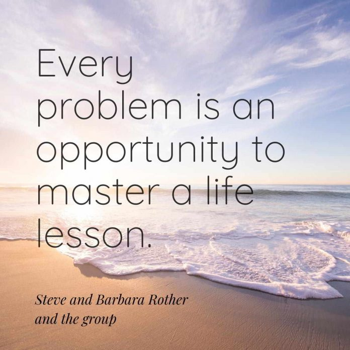 Every problem is an opportunity to master a life lesson