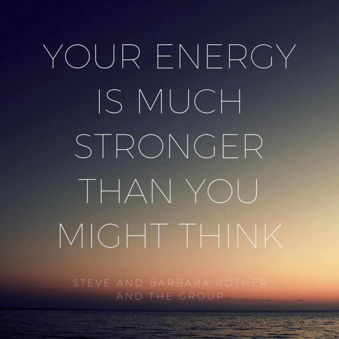 Your energy is much stronger than you might think