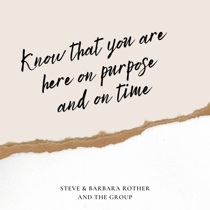 Know that you are here on purpose and on time.